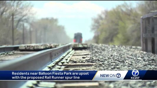 Balloon Fiesta neighbors angry about proposed Rail Runner spur line