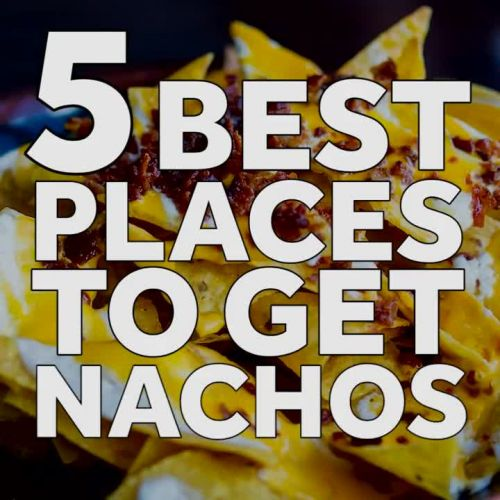 Viewers' Choice 2019: 5 Best Places To Get Nachos
