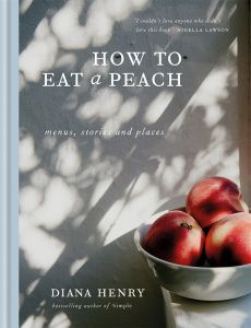 How to Eat a Peach: Diana Henry's full-flavoured menu for nights when it's too hot to cook